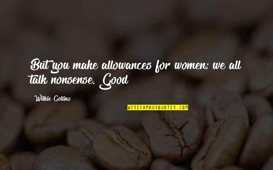 All For Good Quotes By Wilkie Collins: But you make allowances for women; we all