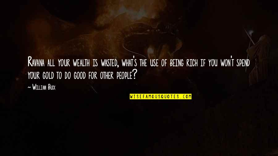 All For Good Quotes By William Buck: Ravana all your wealth is wasted, what's the