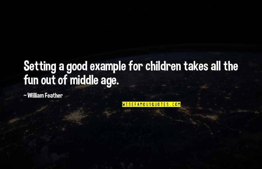 All For Good Quotes By William Feather: Setting a good example for children takes all