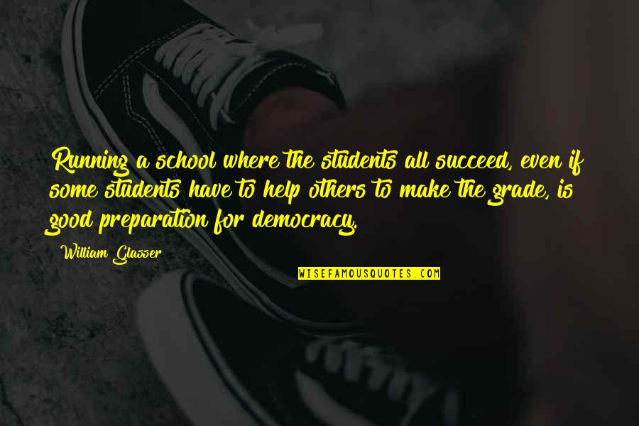All For Good Quotes By William Glasser: Running a school where the students all succeed,