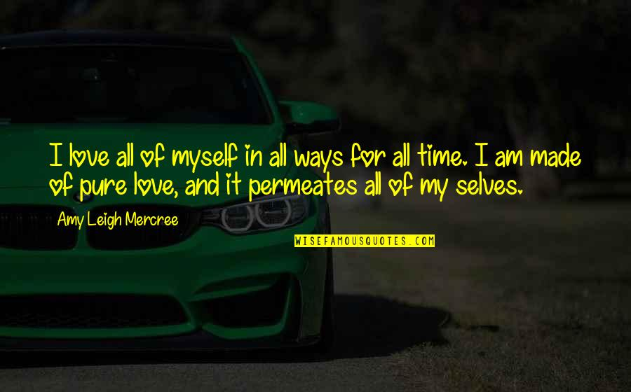 All For Love Quotes By Amy Leigh Mercree: I love all of myself in all ways