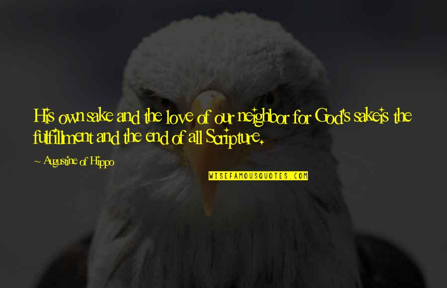 All For Love Quotes By Augustine Of Hippo: His own sake and the love of our
