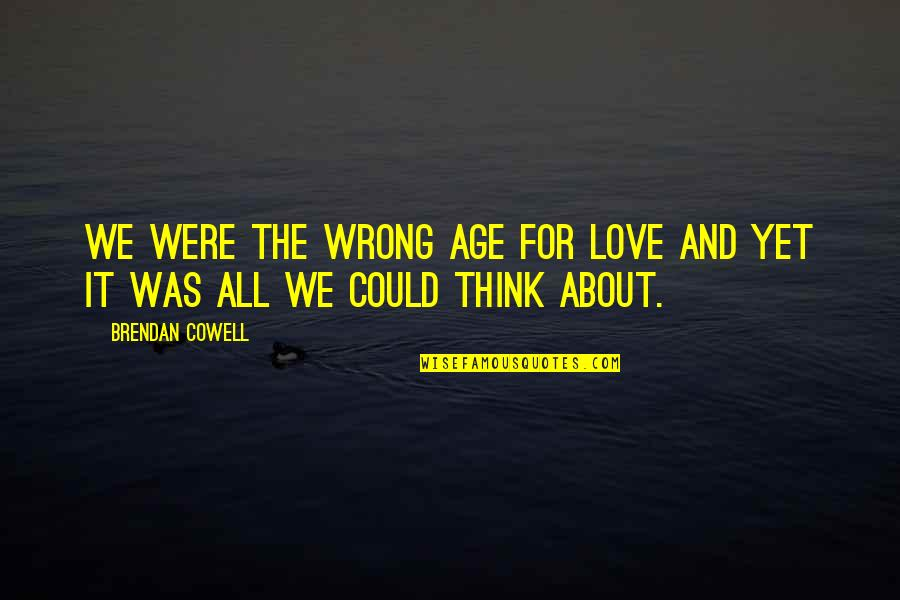 All For Love Quotes By Brendan Cowell: We were the wrong age for love and