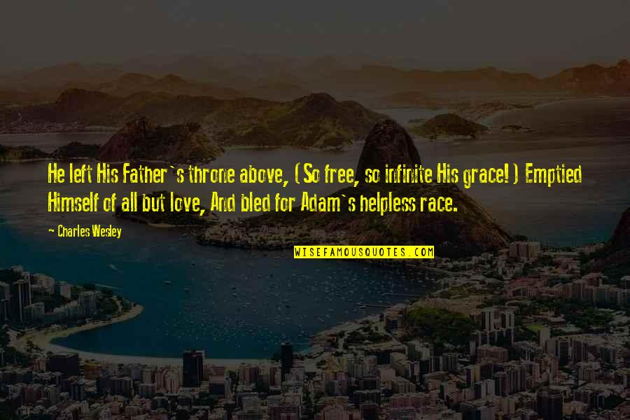All For Love Quotes By Charles Wesley: He left His Father's throne above, (So free,
