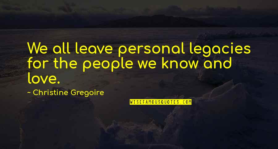 All For Love Quotes By Christine Gregoire: We all leave personal legacies for the people