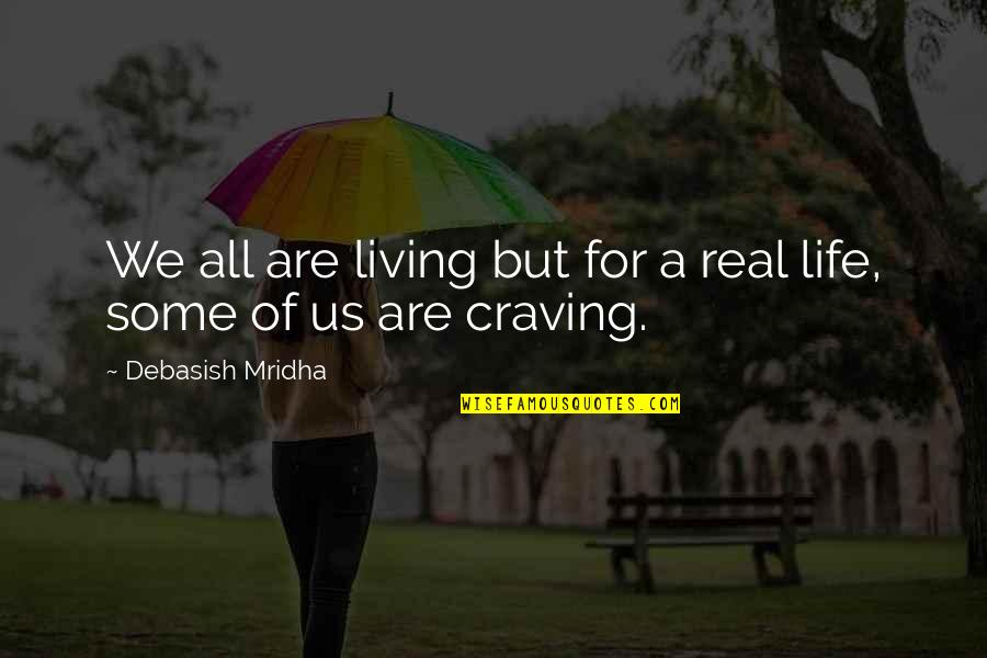 All For Love Quotes By Debasish Mridha: We all are living but for a real