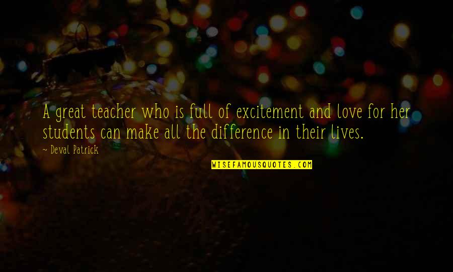 All For Love Quotes By Deval Patrick: A great teacher who is full of excitement