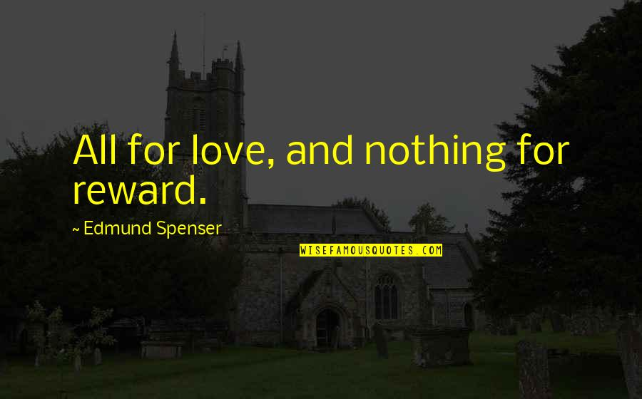 All For Love Quotes By Edmund Spenser: All for love, and nothing for reward.