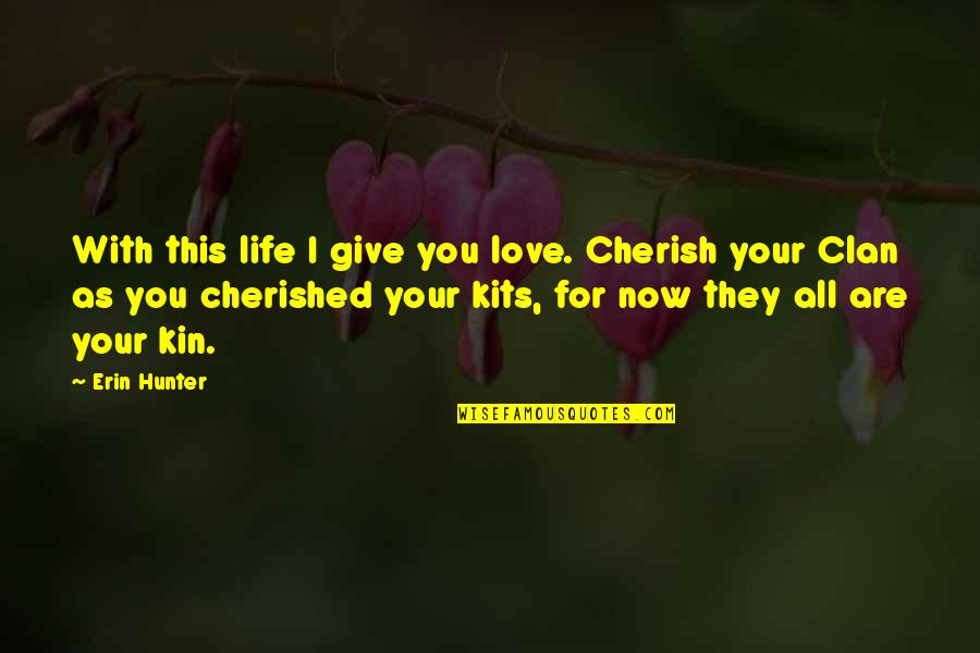 All For Love Quotes By Erin Hunter: With this life I give you love. Cherish
