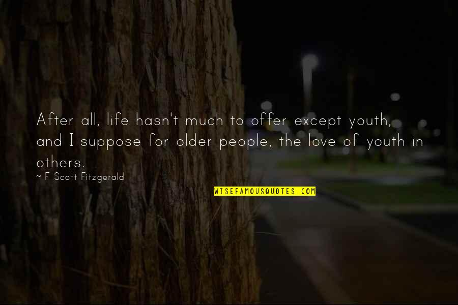 All For Love Quotes By F Scott Fitzgerald: After all, life hasn't much to offer except