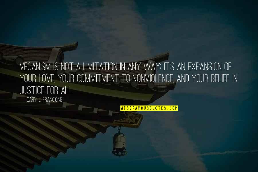 All For Love Quotes By Gary L. Francione: Veganism is not a limitation in any way;