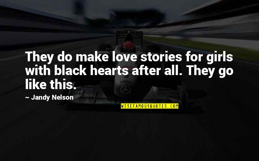 All For Love Quotes By Jandy Nelson: They do make love stories for girls with
