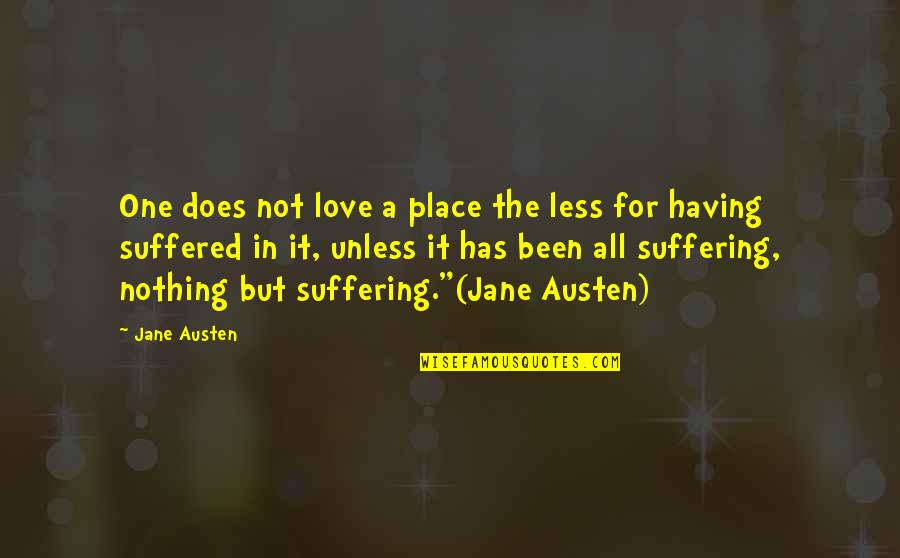 All For Love Quotes By Jane Austen: One does not love a place the less