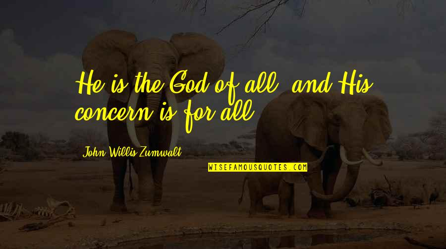 All For Love Quotes By John Willis Zumwalt: He is the God of all, and His