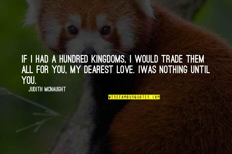 All For Love Quotes By Judith McNaught: If I had a hundred kingdoms, I would