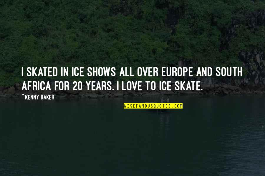 All For Love Quotes By Kenny Baker: I skated in ice shows all over Europe