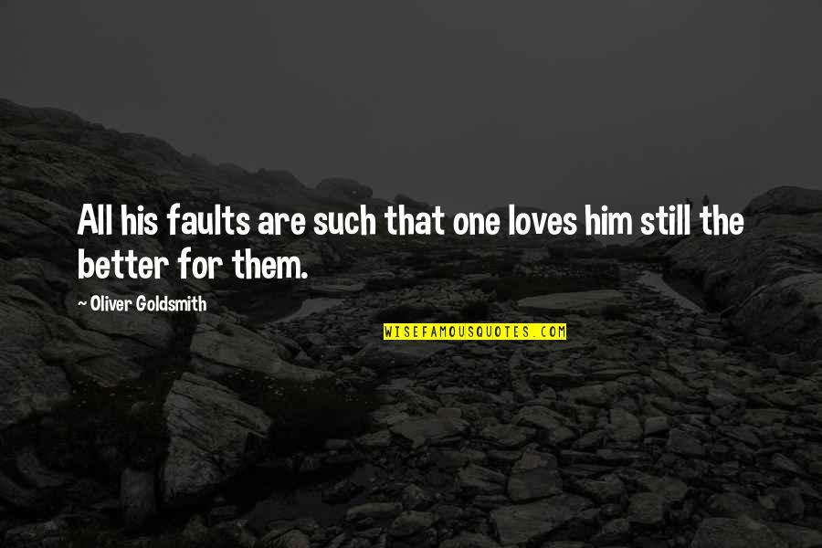All For Love Quotes By Oliver Goldsmith: All his faults are such that one loves