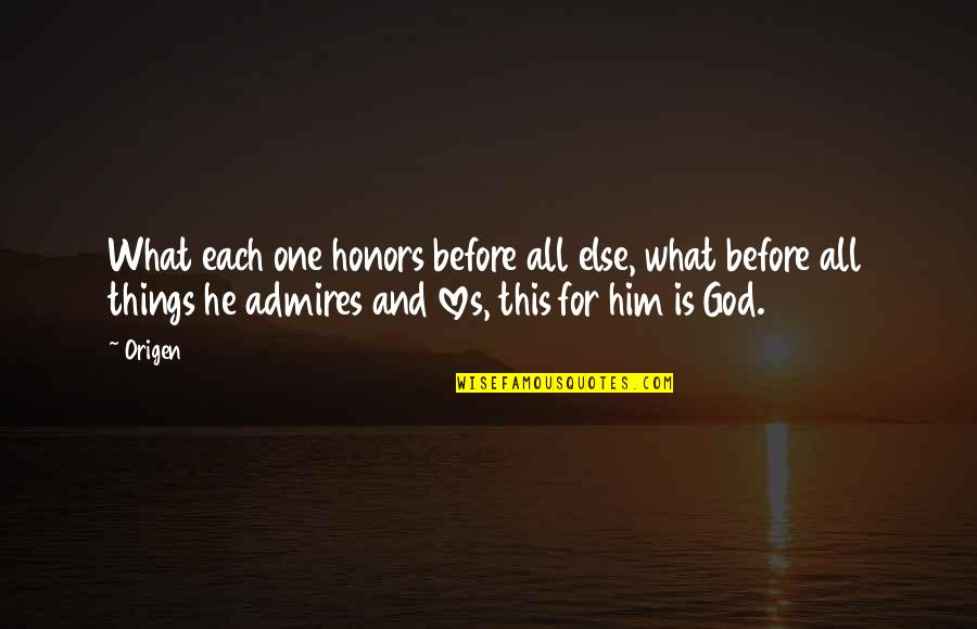 All For Love Quotes By Origen: What each one honors before all else, what