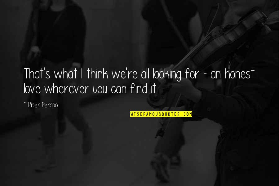 All For Love Quotes By Piper Perabo: That's what I think we're all looking for