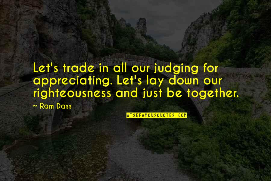 All For Love Quotes By Ram Dass: Let's trade in all our judging for appreciating.