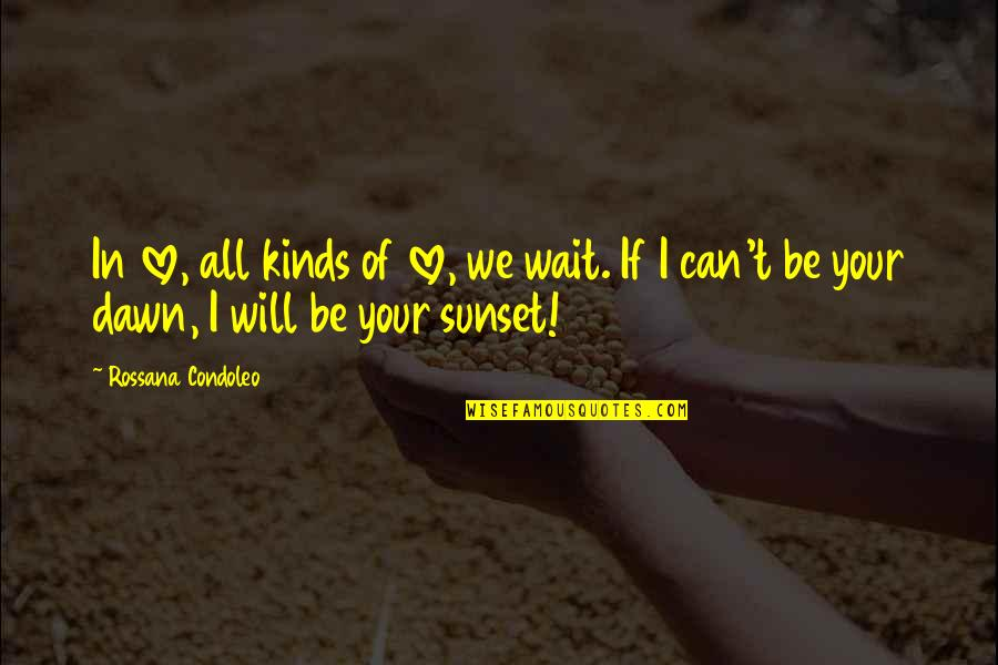 All For Love Quotes By Rossana Condoleo: In love, all kinds of love, we wait.