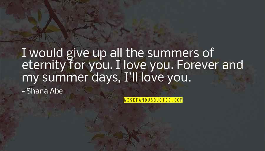 All For Love Quotes By Shana Abe: I would give up all the summers of