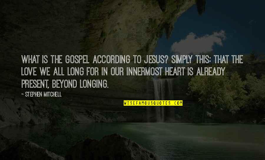 All For Love Quotes By Stephen Mitchell: What is the gospel according to Jesus? Simply