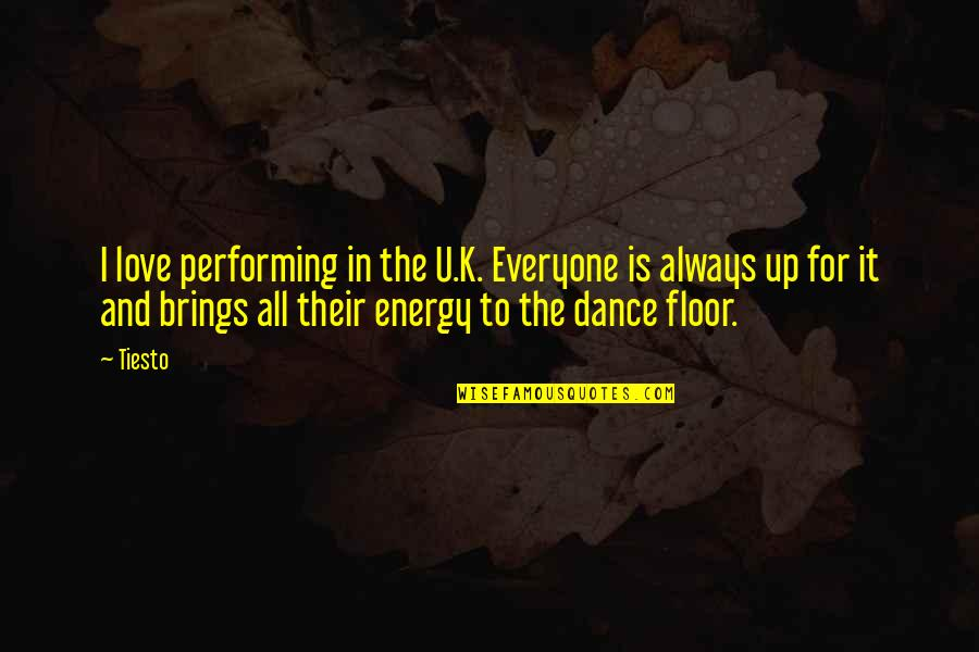 All For Love Quotes By Tiesto: I love performing in the U.K. Everyone is