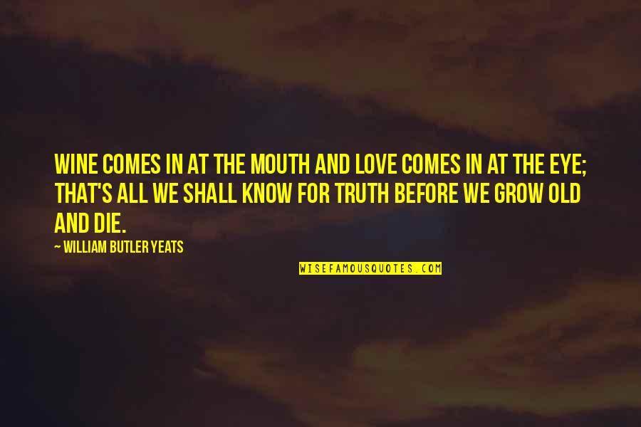 All For Love Quotes By William Butler Yeats: Wine comes in at the mouth And love