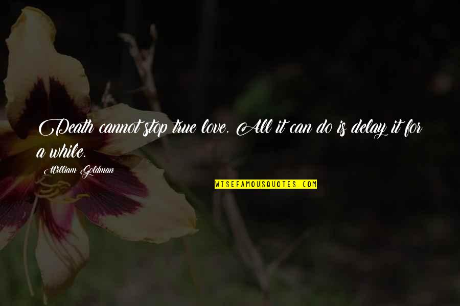 All For Love Quotes By William Goldman: Death cannot stop true love. All it can