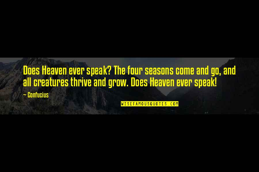 All Four Seasons Quotes By Confucius: Does Heaven ever speak? The four seasons come