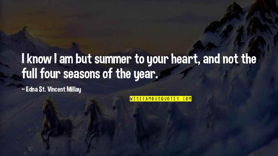 All Four Seasons Quotes By Edna St. Vincent Millay: I know I am but summer to your