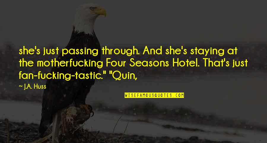 All Four Seasons Quotes By J.A. Huss: she's just passing through. And she's staying at