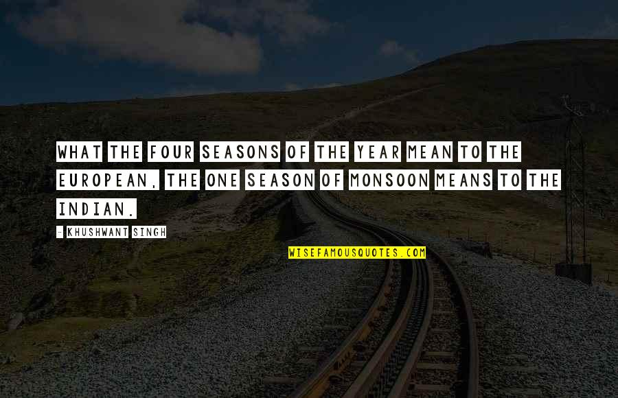 All Four Seasons Quotes By Khushwant Singh: What the four seasons of the year mean