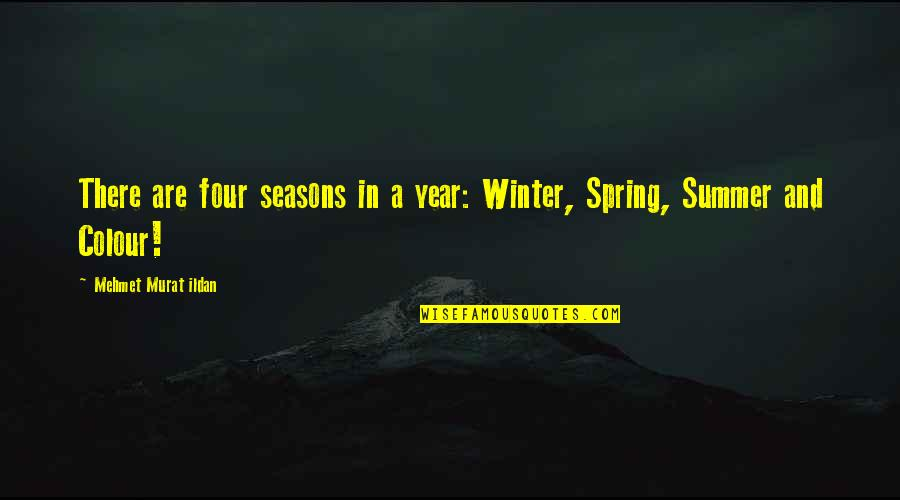 All Four Seasons Quotes By Mehmet Murat Ildan: There are four seasons in a year: Winter,