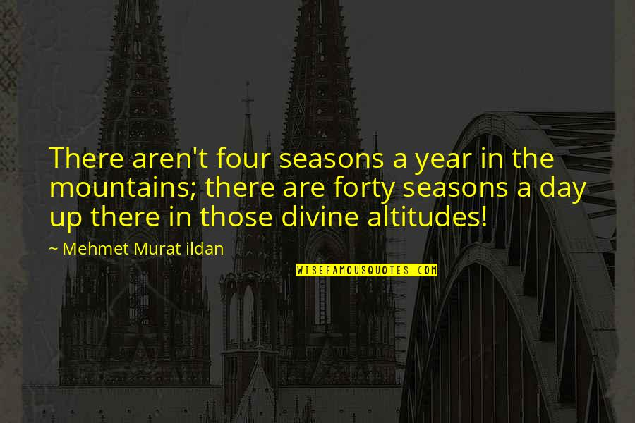 All Four Seasons Quotes By Mehmet Murat Ildan: There aren't four seasons a year in the