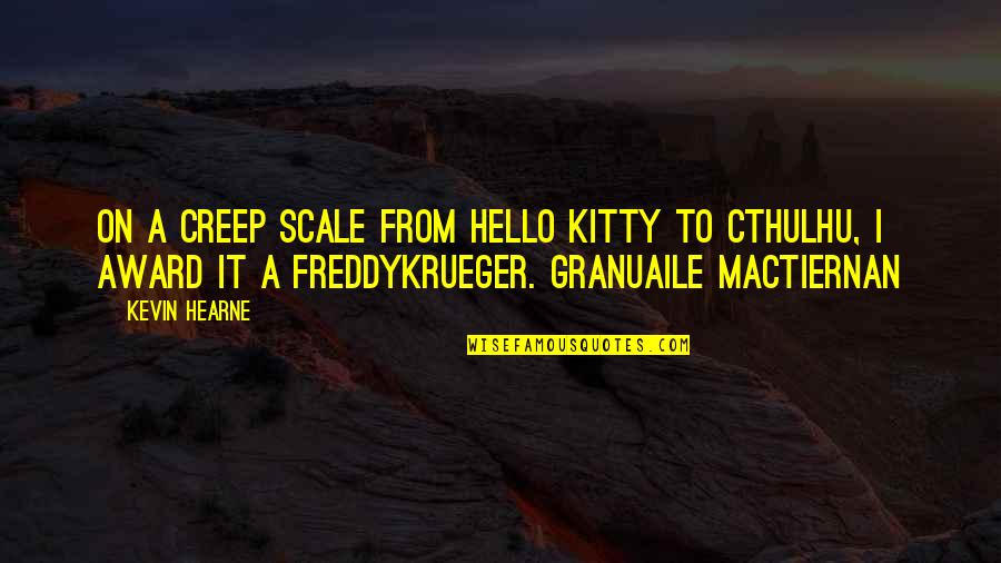 All Freddy Krueger Quotes By Kevin Hearne: On a Creep Scale from Hello Kitty to