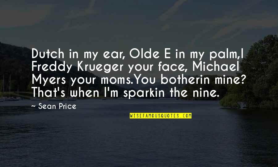 All Freddy Krueger Quotes By Sean Price: Dutch in my ear, Olde E in my