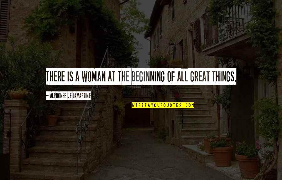 All Great Things Quotes By Alphonse De Lamartine: There is a woman at the beginning of