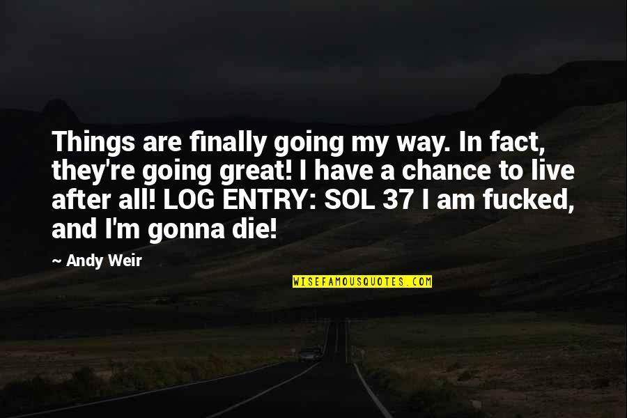 All Great Things Quotes By Andy Weir: Things are finally going my way. In fact,