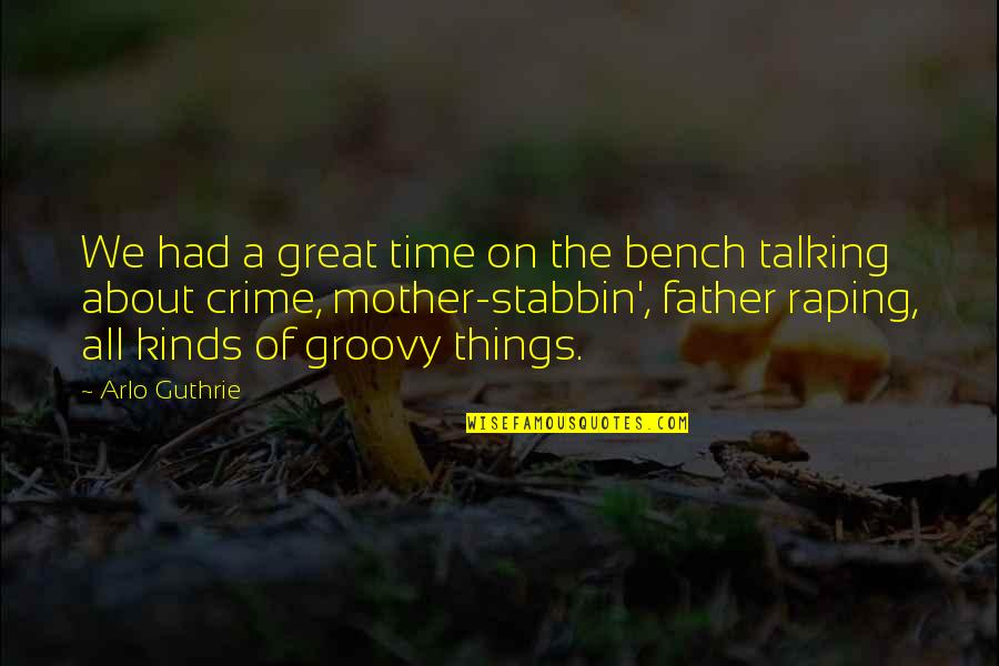 All Great Things Quotes By Arlo Guthrie: We had a great time on the bench