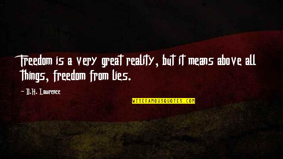 All Great Things Quotes By D.H. Lawrence: Freedom is a very great reality, but it
