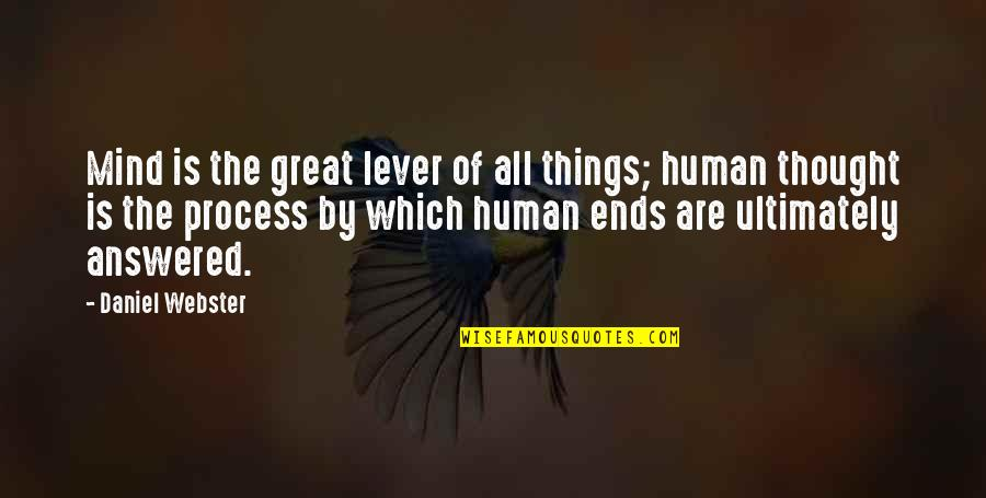 All Great Things Quotes By Daniel Webster: Mind is the great lever of all things;