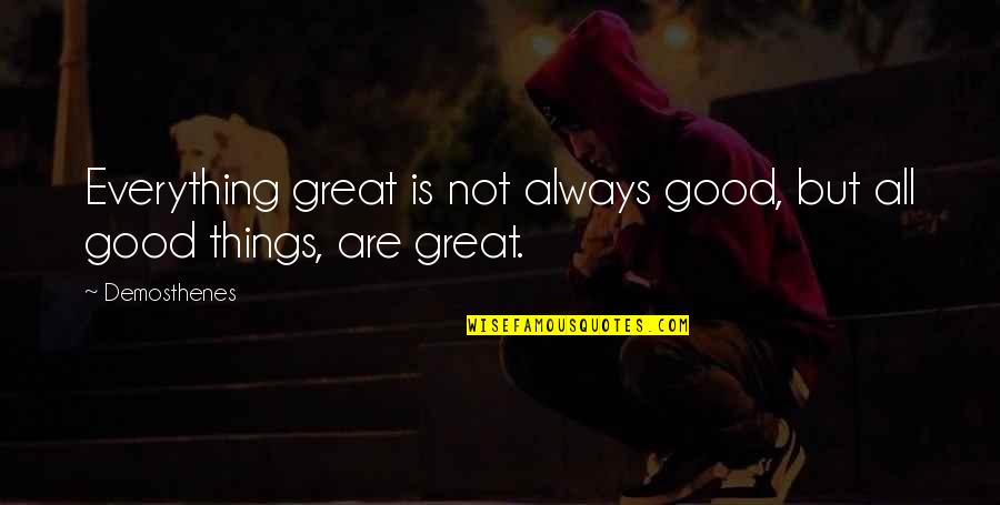 All Great Things Quotes By Demosthenes: Everything great is not always good, but all