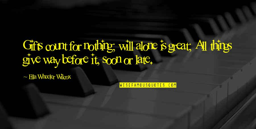 All Great Things Quotes By Ella Wheeler Wilcox: Gifts count for nothing; will alone is great;