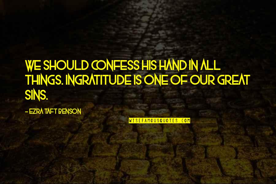 All Great Things Quotes By Ezra Taft Benson: We should confess His hand in all things.