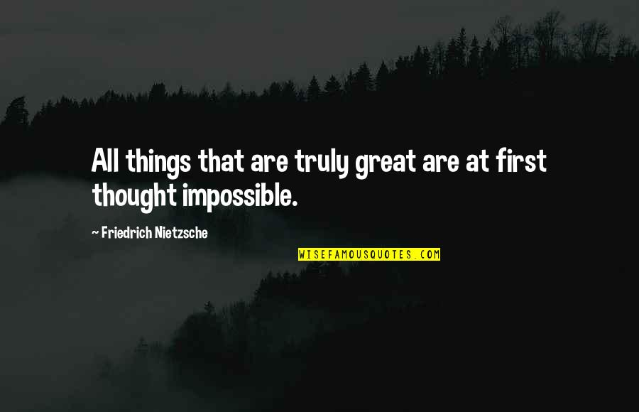All Great Things Quotes By Friedrich Nietzsche: All things that are truly great are at