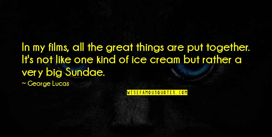 All Great Things Quotes By George Lucas: In my films, all the great things are