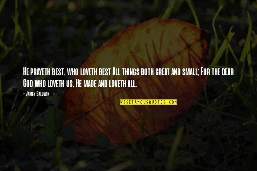 All Great Things Quotes By James Baldwin: He prayeth best, who loveth best All things