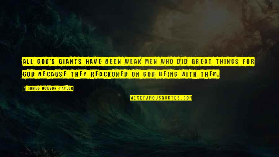 All Great Things Quotes By James Hudson Taylor: All God's giants have been weak men who